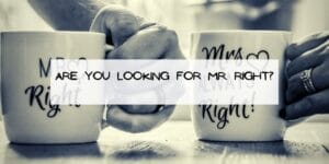 Are You Looking for Mr. Right?