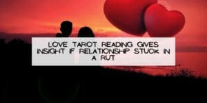 Love Tarot Reading Gives Insight if Relationship Stuck in a Rut