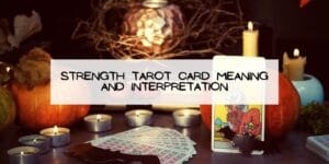 STRENGTH Tarot Card Meaning and Interpretation
