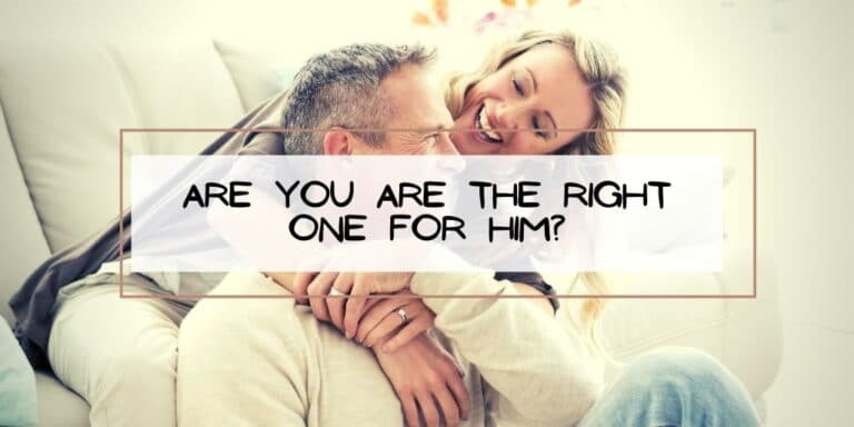 Are YOU are the Right One for HIM?