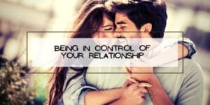 Being in Control of Your Relationship