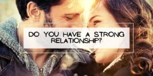 Do You Have a Strong Relationship?