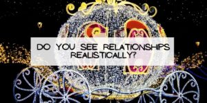 Do You See Relationships Realistically?