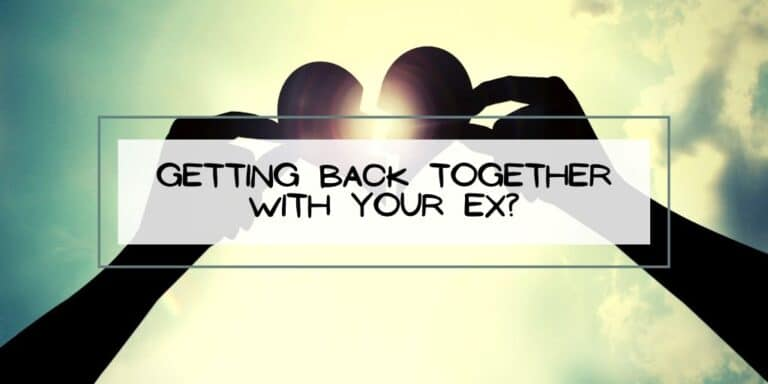 Getting Back Together with Your Ex?