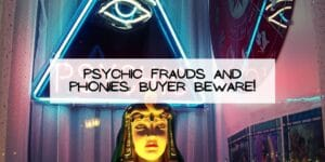 Psychic Frauds and Phonies: Buyer Beware!