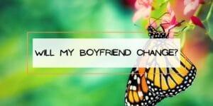Will My Boyfriend Change?