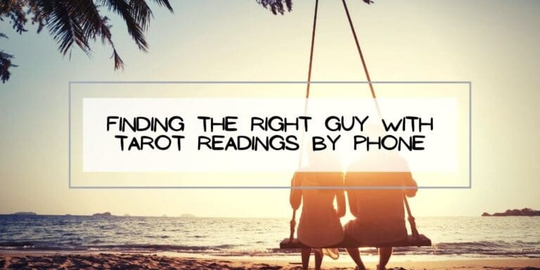 Finding the Right Guy With Tarot Readings by Phone